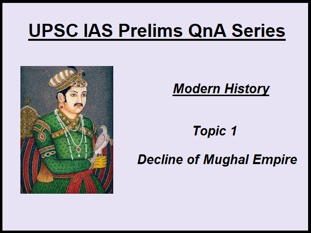 UPSC IAS Prelims Important Questions on Modern History Decline of Mughal Empire