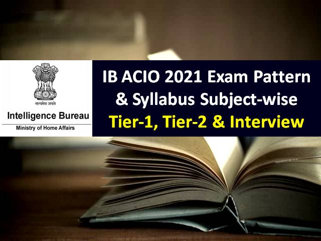 IB ACIO 2021 Recruitment Exam Pattern & Syllabus for 2000 Vacancies under MHA: Check Tier-1, Tier-2 & Interview Details for Intelligence Bureau Assistant Central Intelligence Officer