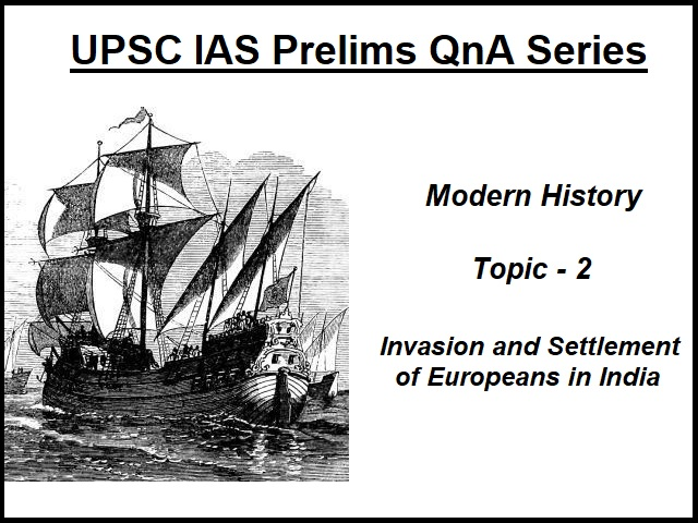 UPSC IAS Prelims Important Questions on Modern History Invasion and Settlement of Europeans in India