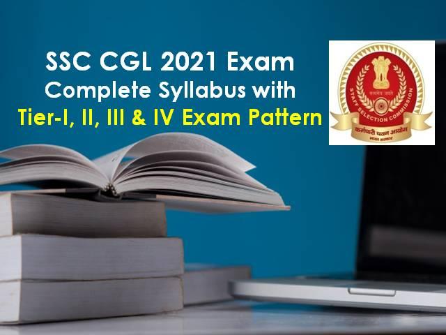SSC CGL Syllabus 2021: Check Latest Exam Pattern-Tier I, II, III & IV of SSC Combined Graduate Level 2020-21 Recruitment