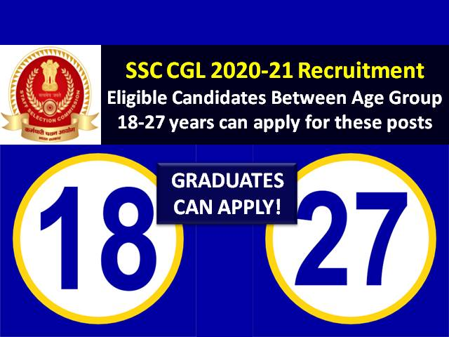 SSC CGL 2021 Registration @ssc.nic.in: Candidates between age group 18-27 years are eligible to apply for these posts under SSC Combined Graduate Level 2021 Recruitment