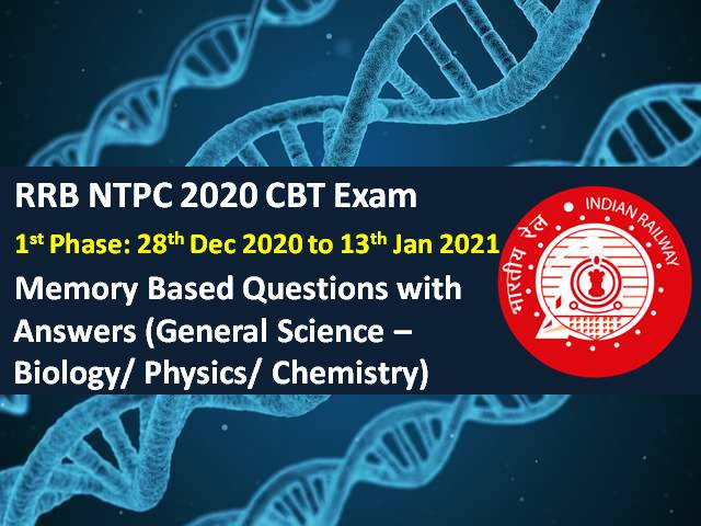 RRB NTPC 2020-2021 Exam Memory Based General Science (GS) Questions with Answers: Check Biology/Physics/Chemistry Questions asked in RRB NTPC 2021 CBT