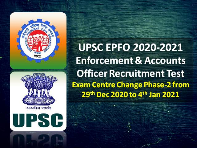 UPSC EPFO Exam Centre Change 2020-21 Phase-2 Ends Today @upsconline.nic.in (till 4th Jan 6:00 PM): Get Direct Link to Change Recruitment Test Centre for Enforcement & Accounts Officer Exam