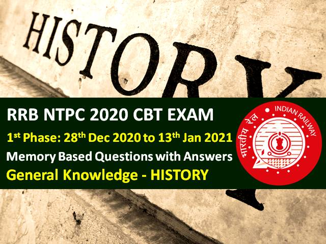 RRB NTPC 2020-2021 Exam Memory Based History GK Questions with Answers: Check General Knowledge (History) Questions that came in RRB NTPC 2021 CBT