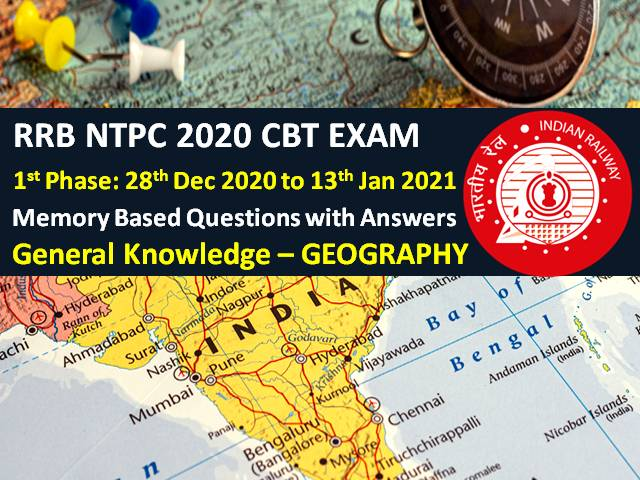 RRB NTPC 2020-2021 Exam Memory Based Geography GK Questions with Answers: Check General Knowledge (Geography) Questions asked in RRB NTPC 2021 CBT