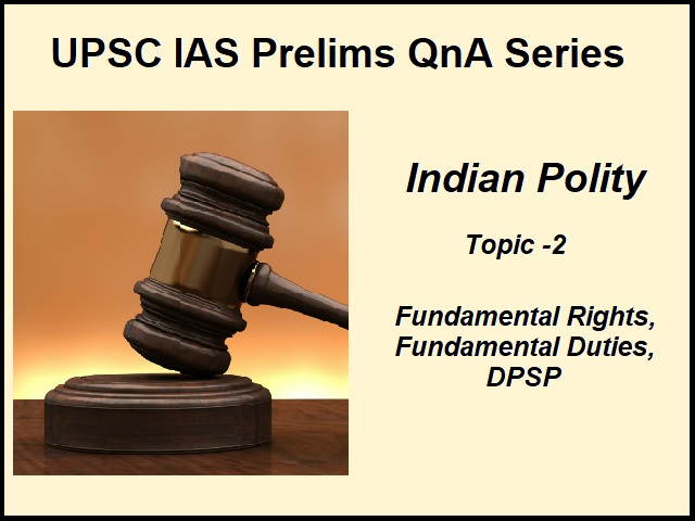 UPSC IAS Prelims Important Questions on Indian Polity Fundamental Rights, Fundamental Duties, DPSP