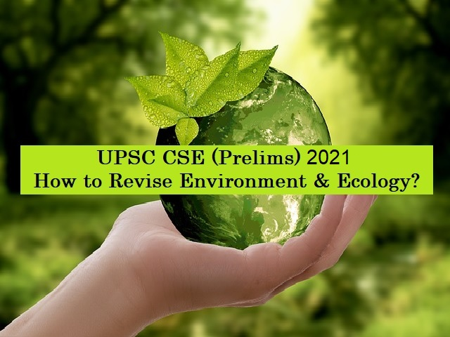 UPSC (IAS) Prelims 2021: How to Revise Environment & Ecology Syllabus Before Exam?