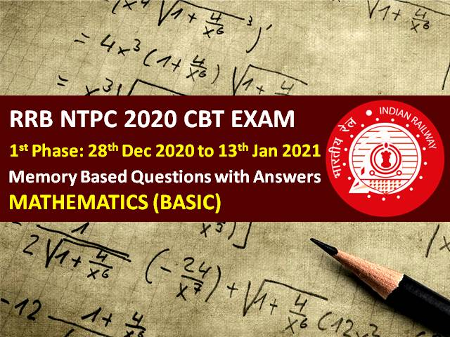 RRB NTPC 2021 Exam (Phase-1) Memory Based Maths Questions with Answers: Check Mathematics Questions asked in RRB NTPC 2020-21 CBT