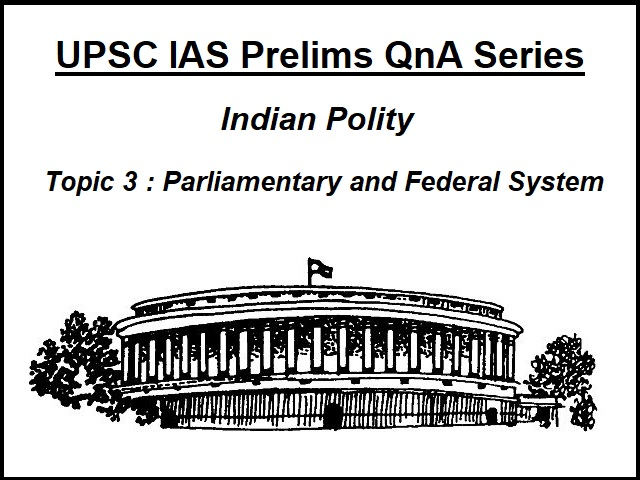 UPSC IAS Prelims Important Questions on Indian Polity Parliamentary and Federal System