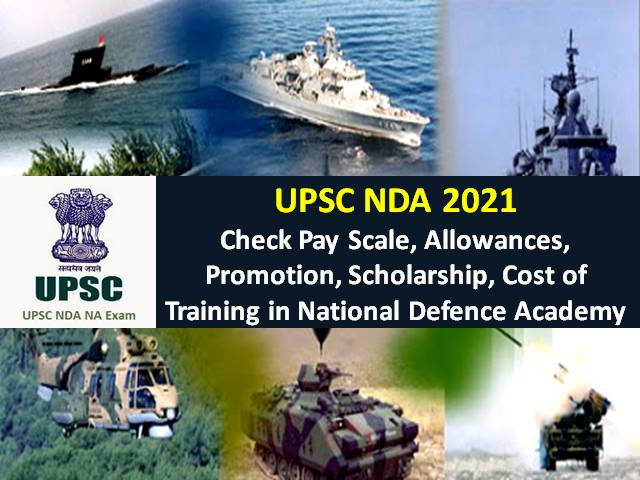 UPSC NDA Salary 2021 in Indian Army/Navy/Air Force: Check Salary after 7th Pay Commission, Pay Scale, Allowance, Promotion, Cost of Training, Scholarship