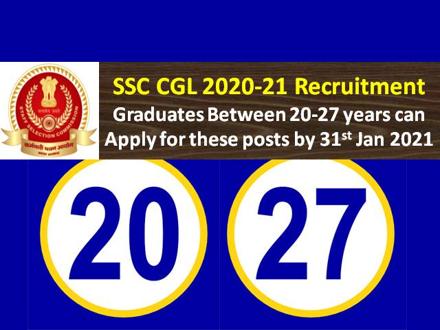 SSC CGL 2021 Exam Registration till 31st Jan @ssc.nic.in: Candidates between age group 20-27 years are eligible to apply for all posts under SSC Combined Graduate Level 2021 Recruitment