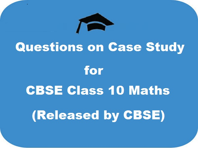 CBSE Class 10 Maths Case Study Questions 2021