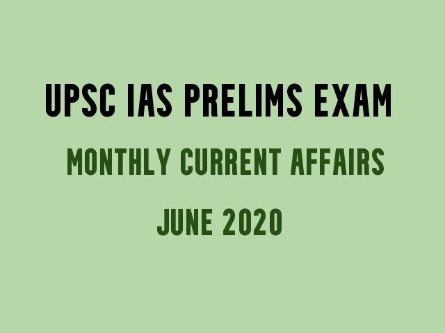 UPSC IAS Prelims motnhly Current Affairs & GK Topics June 2020
