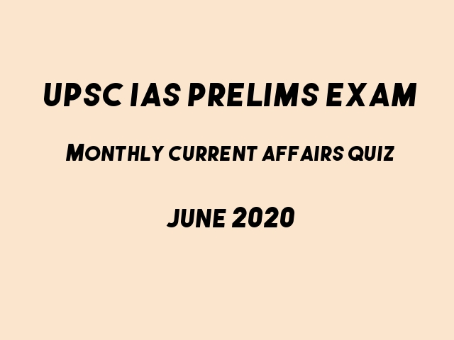 UPSC IAS Prelims 2021: Monthly Current Affairs Questions for Preparation | June 2020