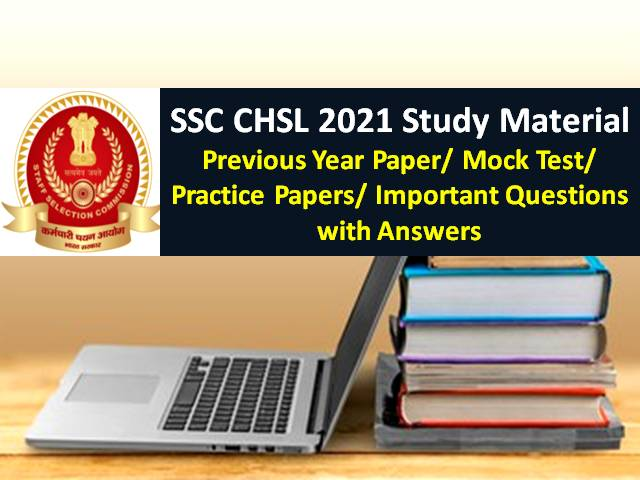 SSC CHSL Study Material 2021 Free: Get SSC CHSL Solved Previous Year Papers/ Mock Tests/ Important Questions with Answers