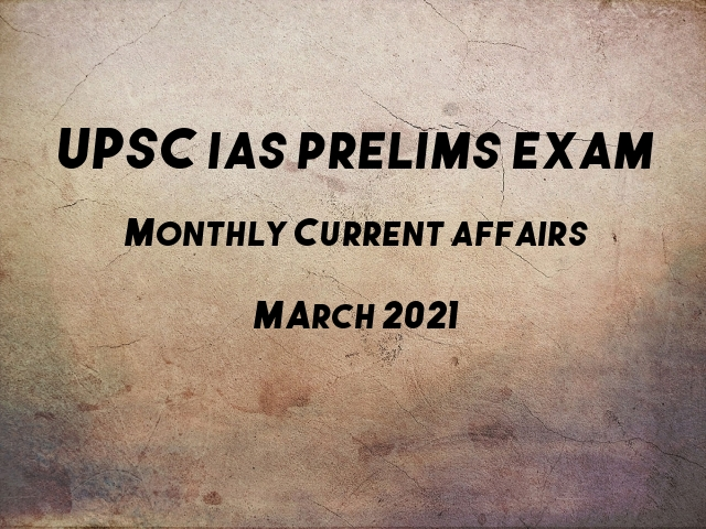 UPSC IAS Prelims 2021: Monthly Current Affairs & GK Topics for Preparation | March'21