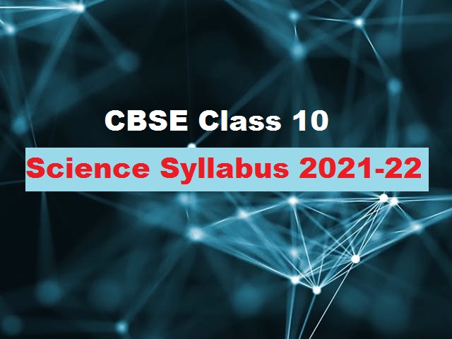 CBSE Class 10 Science Syllabus for Academic Session 2021-2022