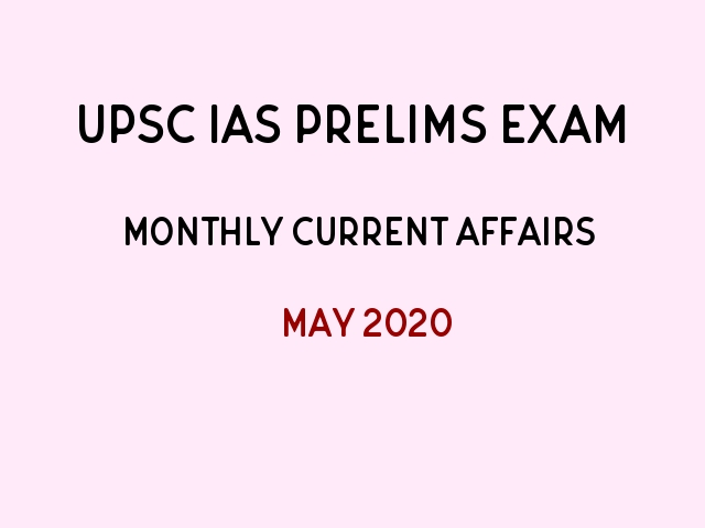 UPSC IAS Prelims Monthly Current Affairs & GK Topics May 2020
