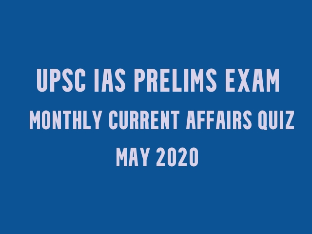 UPSC IAS Prelims 2021: Monthly Current Affairs Questions for Preparation | May 2020
