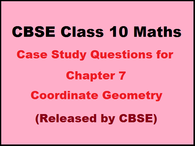 CBSE Class 10 Maths Case Study Questions for Chapter 7