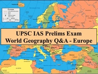 UPSC IAS Prelims Important Questions on World Geography Europe
