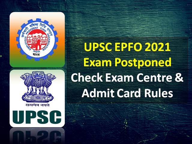 UPSC EPFO 2021 Exam Postponed: New Exam Schedule will get released @upsc.gov.in, Check Admit Card Instructions for Enforcement & Accounts Officer Recruitment Test