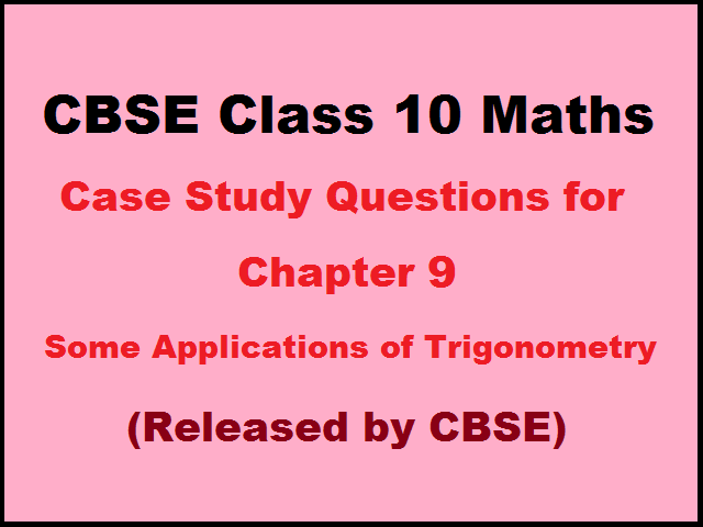 CBSE Class 10 Maths Case Study Questions for Chapter 9