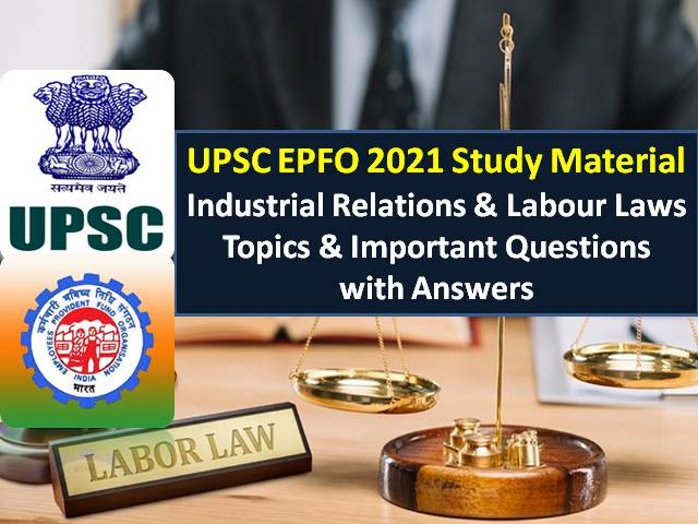 UPSC EPFO 2021 Exam Study Material: Check Industrial Relations & Labour Laws Topics & Important Questions with Answers