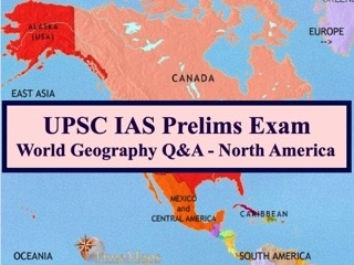 UPSC IAS Prelims 2021: Important Questions on World Geography - Topic 4 (North America)