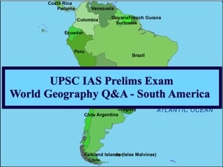 UPSC IAS Prelims 2021: Important Questions on World Geography - Topic 5 (South America)