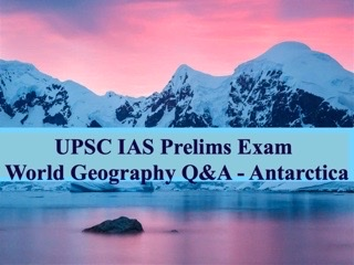 UPSC IAS Prelims Important Questions on World Geography Antarctica