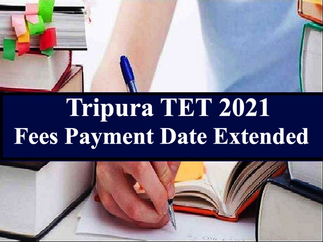 Tripura TET 2021: Last Date for Fees Payment Extended Till April 7, Exam in May
