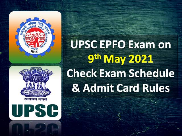 UPSC EPFO Exam on 9th May 2021 (Sunday): Check Exam Schedule & Admit Card Instructions for Enforcement & Accounts Officer Recruitment Test