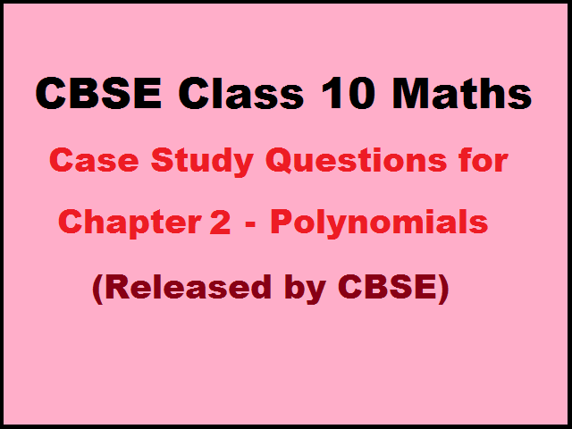 CBSE Class 10 Maths Case Study Questions for Chapter 2