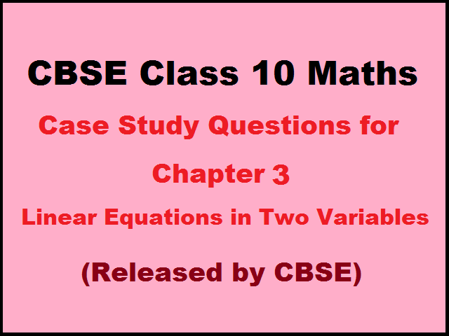 CBSE Class 10 Maths Case Study Based Questions for Chapter 3