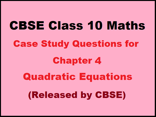 CBSE Class 10 Maths Case Study Questions for Chapter 4