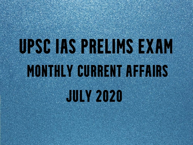 UPSC IAS Prelims 2021: Monthly Current Affairs & GK Topics for Preparation | July 2020