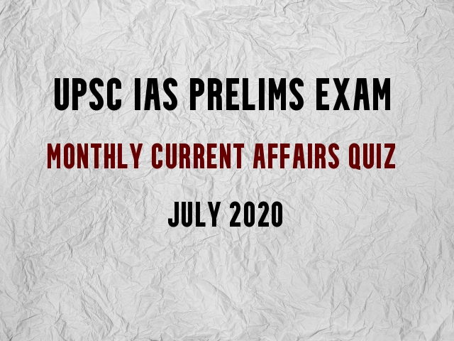 UPSC IAS Prelims 2021: Monthly Current Affairs Questions for Preparation | July 2020