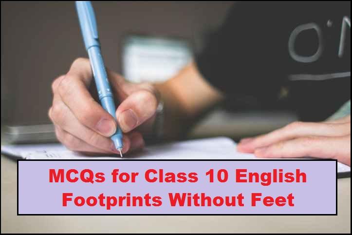 CBSE Class 10 English Footprints Without Feet MCQs