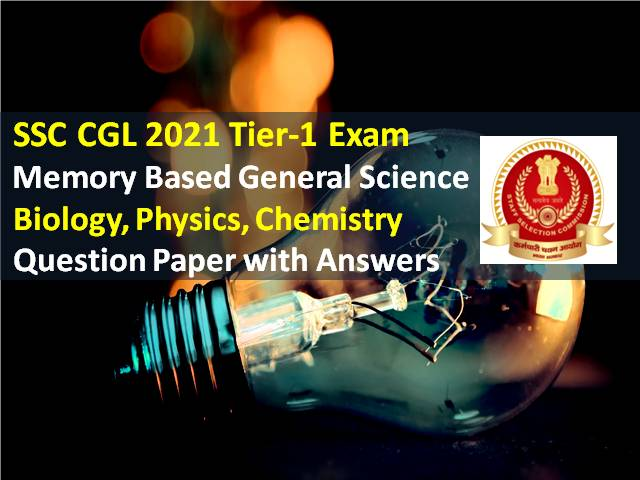 SSC CGL 2021 Exam Memory Based General Science Questions with Answers: Check Biology, Physics, Chemistry Tier-1 Solved Question Paper