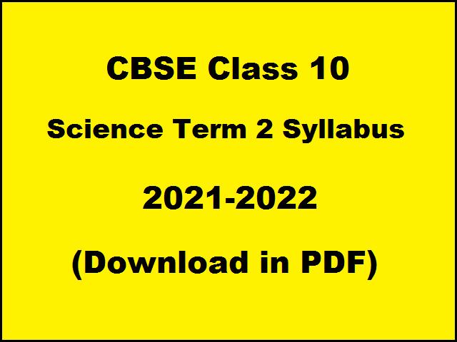 CBSE Class 10 Science Term 2 Syllabus 2021 2022