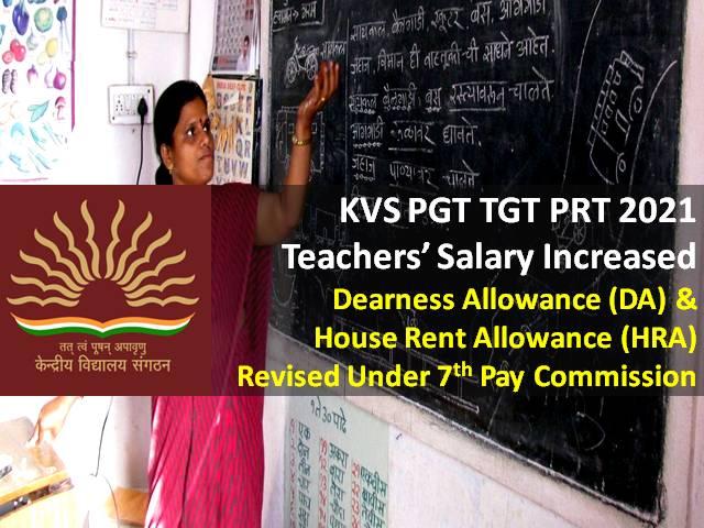 KVS 2021 Teachers Salary Increased under 7th Pay Commission: Check Hiked Dearness Allowance (DA) & House Rent Allowance (HRA) for Kendriya Vidyalaya PGT TGT PRT Teachers