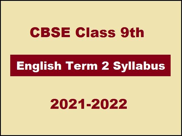CBSE Class 9 English Term 2 Syllabus 2021-2022