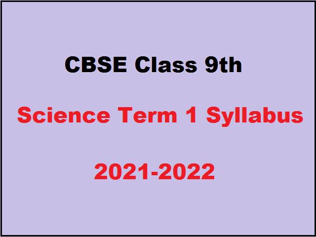 CBSE Class 9 Science Term 1 Syllabus 2021-2022