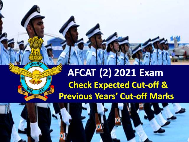AFCAT (2) 2021 Exam Expected Cutoff Marks: Check Previous Year Cutoff of AFCAT Online & EKT Exam for qualifying to AFSB Interview Round