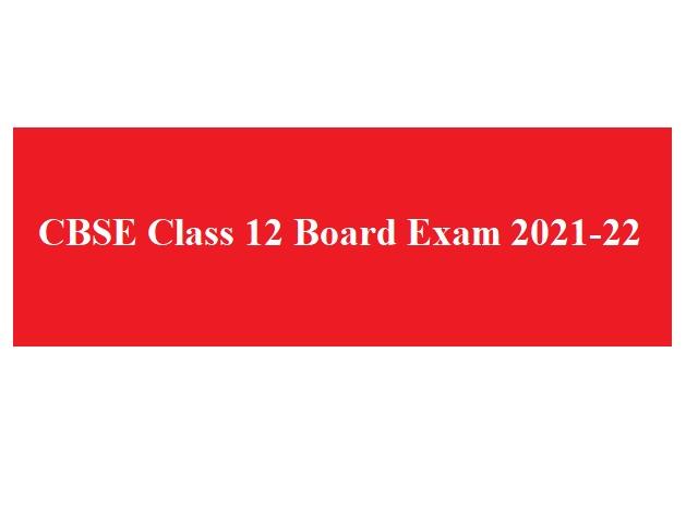 CBSE Class 12 Board Exam 2021-2022