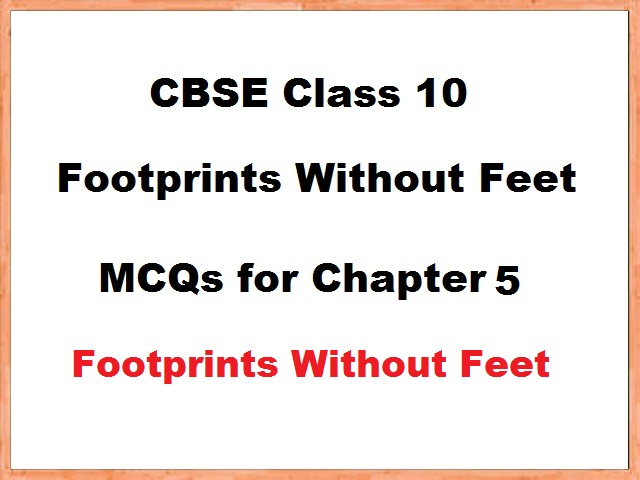 Class 10 English MCQs for Chapter 5 - Footprints Without Feet