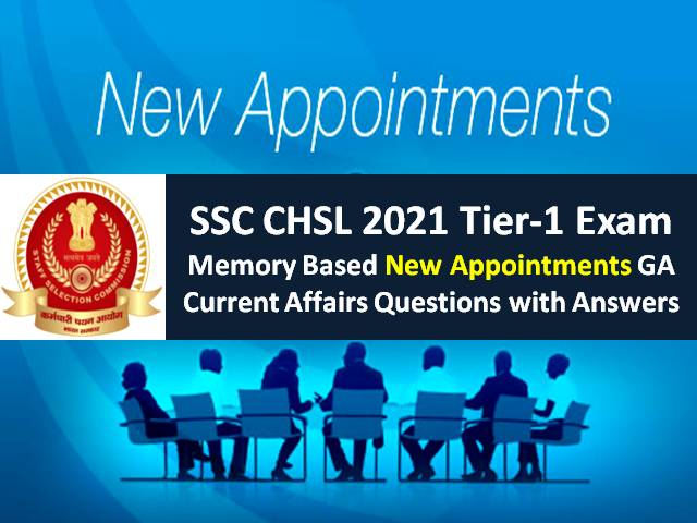SSC CHSL 2021 Exam Memory Based New Appointments Questions with Answers: Check Tier-1 GA/GK/ Current Affairs Questions Paper