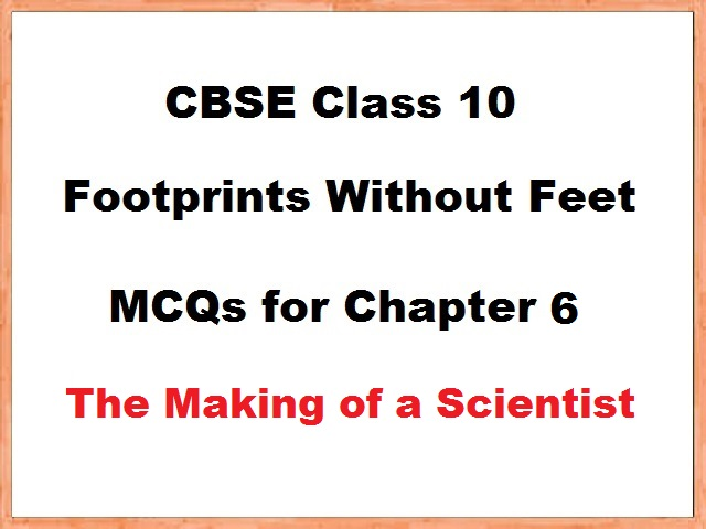Class 10 English Footprints without Feet MCQs for Chapter 6