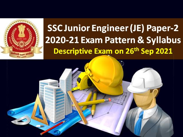 SSC JE Paper-2 2020-21 Descriptive Exam on 26th Sep 2021: Check Exam Pattern & Syllabus in Detail